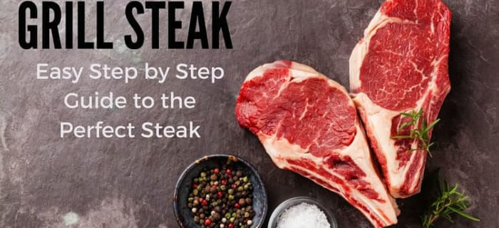 How to Grill Steak: Easy Step by Step Guide to the Perfect Steak