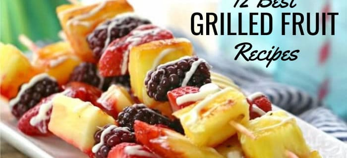 The 12 Best Grilled Fruit Recipes